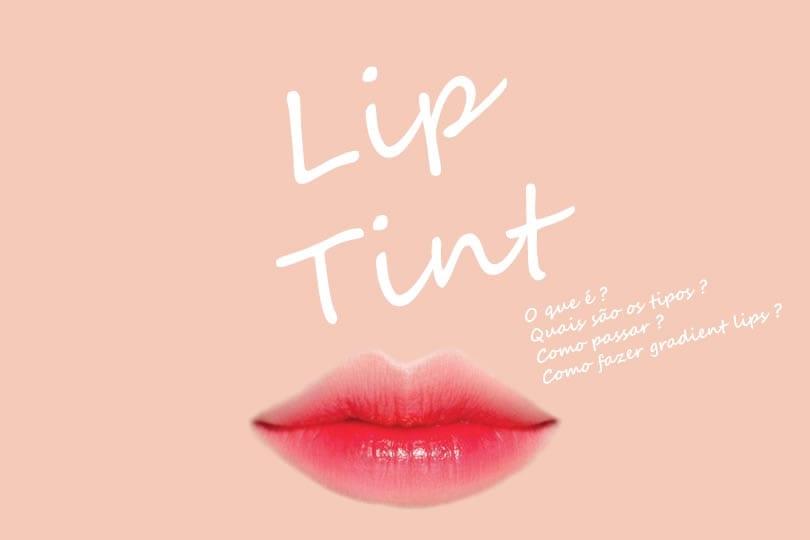 Lip Tint: O que é lip tint? Como usar lip tint? Como fazer gradient lips?